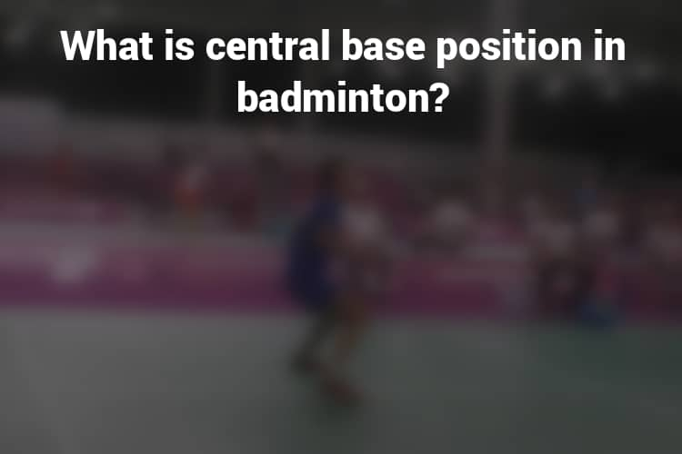 Feature Image Badminton Central Base Position