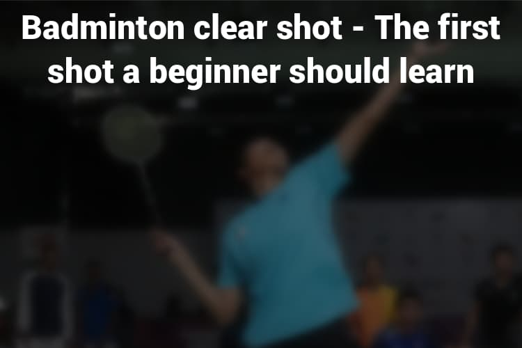 Feature Image Badminton Clear Shot
