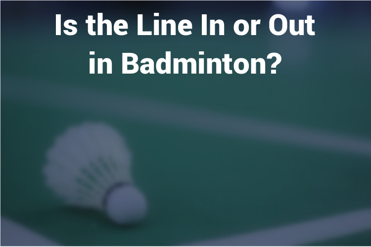 Is the Line In or Out in Badminton