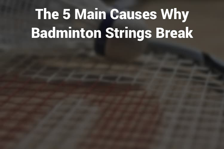 Why do badminton string break