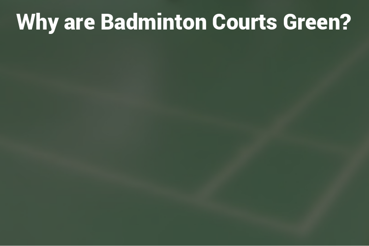 Why Are Badminton Courts Green