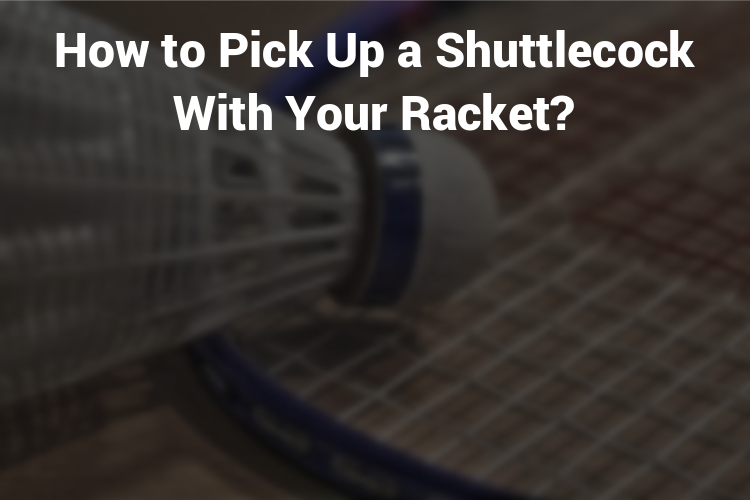 Featured Image How to pick up a shuttlecock with your racket